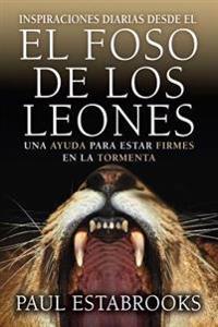 Inspiraciones Diarias Desde El Foso de Los Leones=daily Inspiration from the Lion's Den Daily Inspirat: Una Ayuda Para Estar Firmes En La Tormenta