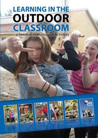 Learning in the outdoor classroom - a Swedish Anthology of Activities