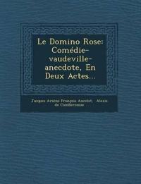 Le Domino Rose: Comedie-Vaudeville-Anecdote, En Deux Actes...