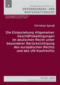 Die Einbeziehung Allgemeiner Geschaeftsbedingungen Im Deutschen Recht Unter Besonderer Beruecksichtigung Des Europaeischen Rechts Und Des Un-Kaufrecht