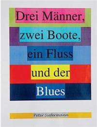 Drei Manner, Zwei Boote, Ein Fluss Und Der Blues