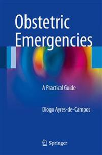 Obstetric Emergencies: A Practical Guide