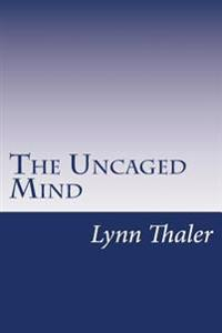 The Uncaged Mind