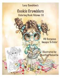 Lacy Sunshine's Cookie Crumblers Coloring Book Volume 10: Yummy Sweet Dessert and Kitchen Fairies to Color