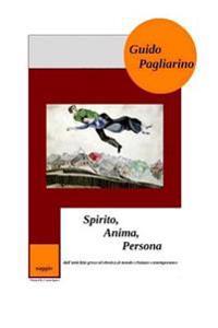 Spirito, Anima, Persona: Dall'antichita Greca Ed Ebraica Al Mondo Cristiano Contemporaneo - Saggio