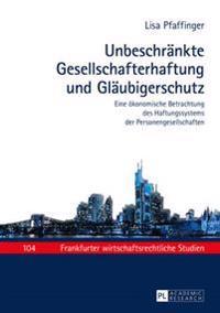 Unbeschraenkte Gesellschafterhaftung Und Glaeubigerschutz: Eine Oekonomische Betrachtung Des Haftungssystems Der Personengesellschaften