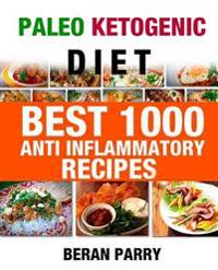 Paleo Ketogenic Best 1000 Anti - Inflammatory Recipes