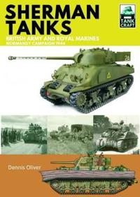 Tank Craft 2: Sherman Tanks: British Army and Royal Marines Normandy Campaign 1944