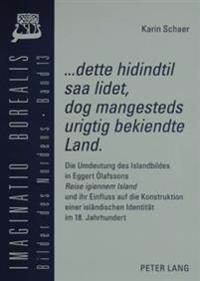 «...Dette Hidindtil SAA Lidet, Dog Mangesteds Urigtig Bekiendte Land».: Die Umdeutung Des Islandbildes in Eggert Ólafssons «reise Igiennem Island» Und