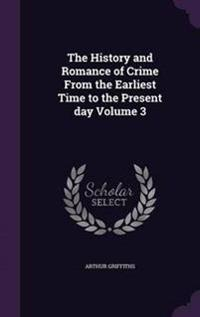 The History and Romance of Crime from the Earliest Time to the Present Day Volume 3