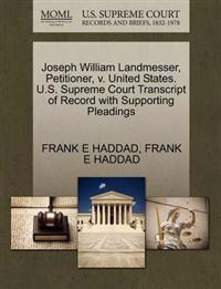 Joseph William Landmesser, Petitioner, V. United States. U.S. Supreme Court Transcript of Record with Supporting Pleadings