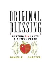 Original Blessing: Putting Sin in Its Rightful Place