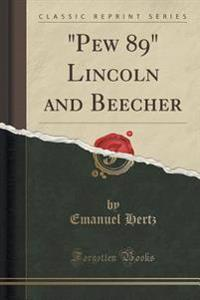 """""""Pew 89"""" Lincoln and Beecher (Classic Reprint)"""