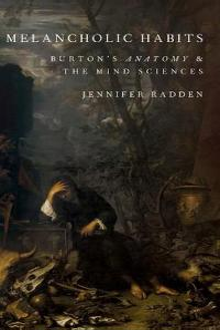 Melancholic Habits: Burton's Anatomy & the Mind Sciences