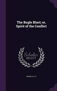 The Bugle Blast; Or, Spirit of the Conflict