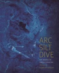 Arc Silt Dive - The Works of Sheba Chhachhi