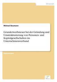 Grunderwerbsteuer Bei Der Grundung Und Umstrukturierung Von Personen- Und Kapitalgesellschaften Im Unternehmensverbund