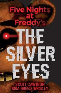The silver Eyes (Five Nights at Fröddy's  1) - Scott Cawthon  Kira Breed-Wrisley - böcker (9781338134377)     Bokhandel