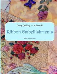 Crazy Quilting Volume 2: Ribbon Embellishments
