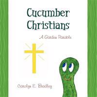 Cucumber Christians: A Garden Parable