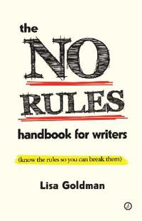 The No Rules Handbook for Writers (Know the Rules So You Can Break Them): (Know the Rules So You Can Break Them)