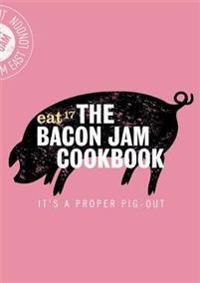 The Bacon Jam Cookbook: It's a Proper Pig-Out