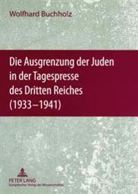 Die Ausgrenzung Der Juden in Der Tagespresse Des Dritten Reiches (1933-1941): Eine Dokumentation