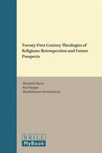 Twenty-First Century Theologies of Religions: Retrospection and Future Prospects