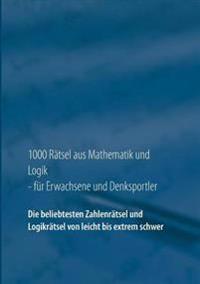 1000 Rätsel aus Mathematik und Logik für Erwachsene und Denksportler
