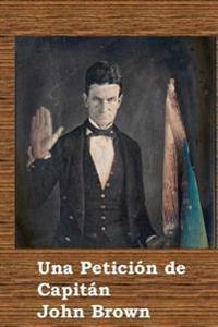 Una Peticion de Capitan John Brown: A Plea for Captain John Brown (Spanish Edition)