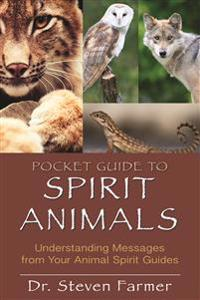 Pocket guide to spirit animals - understanding messages from your animal sp