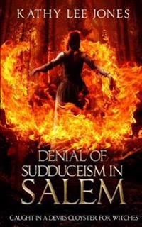 Denial of Sudduceism in Salem: Caught in a Devil's Cloyster for Witches