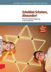 Schabbat Schalom, Alexander!: Christlich-Judische Begegnung in Der Grundschule