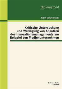 Kritische Untersuchung Und W Rdigung Von ANS Tzen Des Innovationsmanagements Am Beispiel Von Medienunternehmen