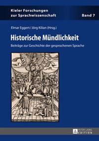 Historische Muendlichkeit: Beitraege Zur Geschichte Der Gesprochenen Sprache