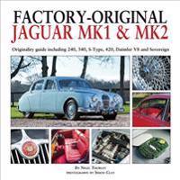 Factory-Original Jaguar Mk1 & Mk2: Originality Guide Including 240, 340, S-Type, 420, Daimler V8 and Sovereign
