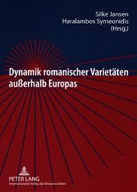 Dynamik Romanischer Varietaeten Auerhalb Europas: Alte Und Neue Romania Im Dialog