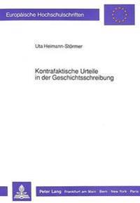 Kontrafaktische Urteile in Der Geschichtsschreibung: Eine Fallstudie Zur Historiographie Des Bismarck-Reiches