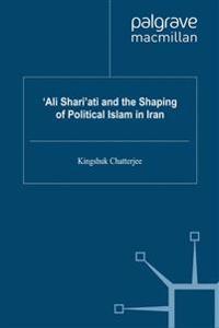 Ali Shari'ati and the Shaping of Political Islam in Iran