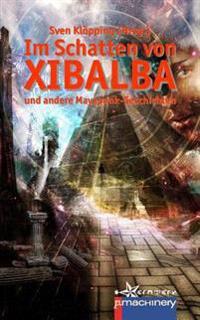 Im Schatten Von Xibalba: Und Andere Mayapunk-Geschichten
