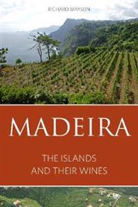 Madeira - the islands and their wines