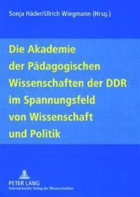Die Akademie Der Paedagogischen Wissenschaften Der Ddr Im Spannungsfeld Von Wissenschaft Und Politik