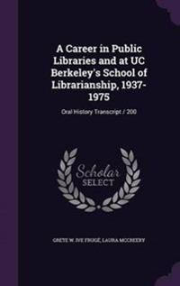 A Career in Public Libraries and at Uc Berkeley's School of Librarianship, 1937-1975