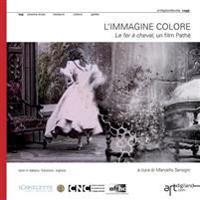 L'Immagine Colore. Le Fer a Cheval, Un Film Pathe