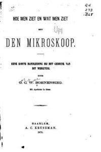 Hoe Men Ziet En Wat Men Ziet Met Den Mikroskoop