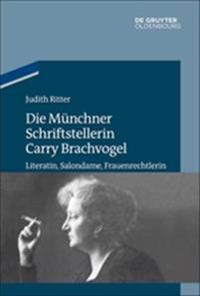 Die Münchner Schriftstellerin Carry Brachvogel: Literatin, Salondame, Frauenrechtlerin
