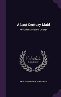 A Last Century Maid