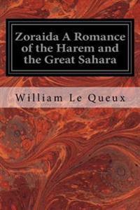 Zoraida a Romance of the Harem and the Great Sahara