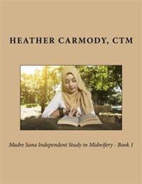 Madre Sana Independent Study in Midwifery - Book 1