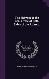 The Harvest of the Sea; A Tale of Both Sides of the Atlantic